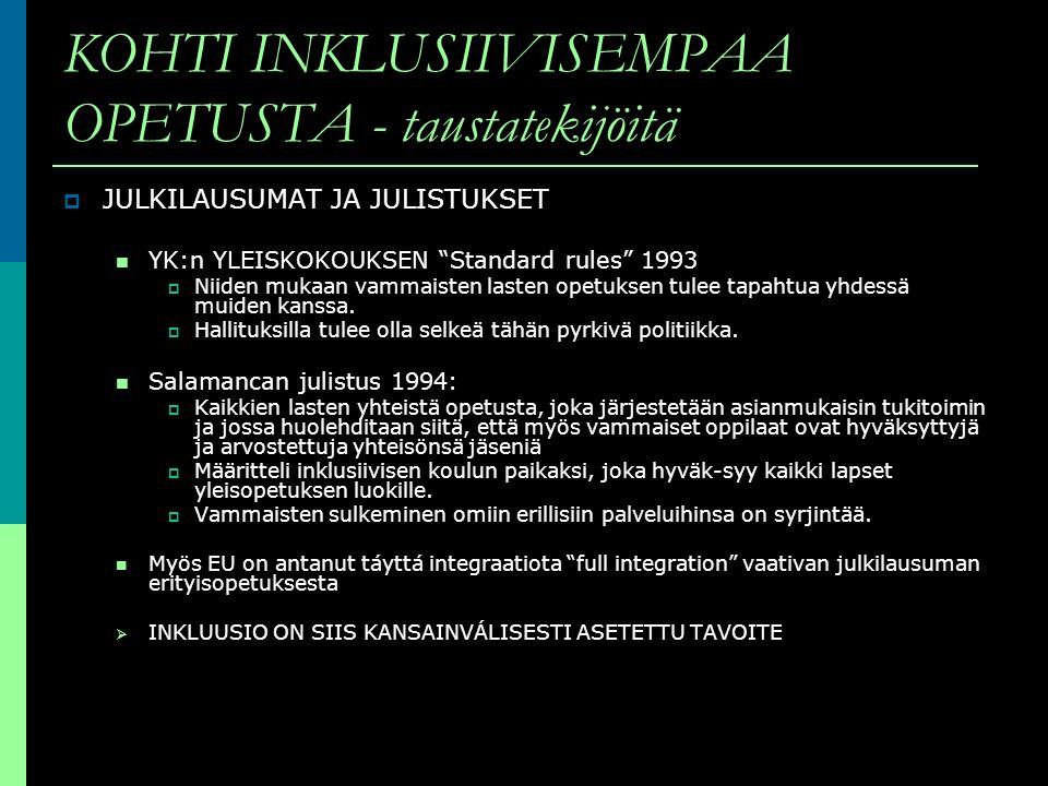 KOHTI INKLUSIIVISEMPAA OPETUSTA - taustatekijöitä JULKILAUSUMAT JA JULISTUKSET YK:n YLEISKOKOUKSEN Standard rules 1993 Niiden mukaan vammaisten lasten