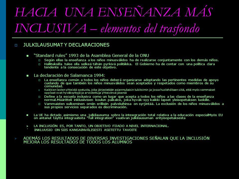 HACIA UNA ENSEÑANZA MÁS INCLUSIVA – elementos del trasfondo JULKILAUSUMAT Y DECLARACIONES Standard rules 1993 de la Asamblea General de la ONU Según e