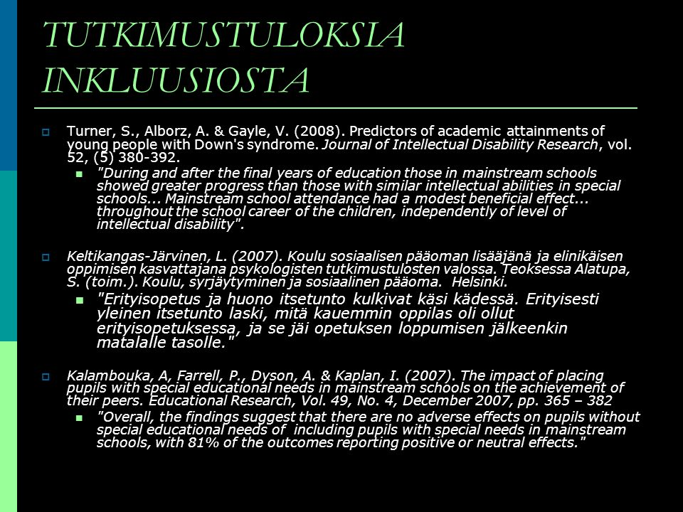 TUTKIMUSTULOKSIA INKLUUSIOSTA Turner, S., Alborz, A. & Gayle, V. (2008). Predictors of academic attainments of young people with Down's syndrome. Jour