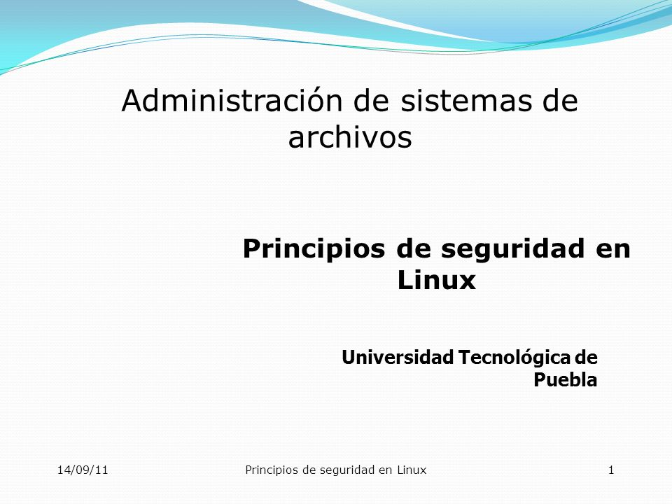 14/09/11Principios de seguridad en Linux12 1Sistemas de archivos Un ejemplo de las banderas de montaje # proc /proc proc defaults 0 0 /dev/sda2 / ext3 errors=remount-ro 0 1 /dev/sda1 /boot ext3 defaults,nosuid,noexec,nodev 0 2 /dev/sda5 /home ext3 defaults,nosuid,nodev 0 2 /dev/sda11 /opt ext3 defaults 0 2 /dev/sda9 /tmp ext3 defaults,bind,nosuid,noexec,nodev 0 2 /dev/sda6 /usr ext3 defaults,ro,nodev 0 2 /dev/sda10 /usr/local ext3 defaults 0 2 /dev/sda7 /var ext3 defaults,nosuid 0 2 /dev/sda8 /var/log ext3 defaults,nosuid,noexec,nodev 0 2