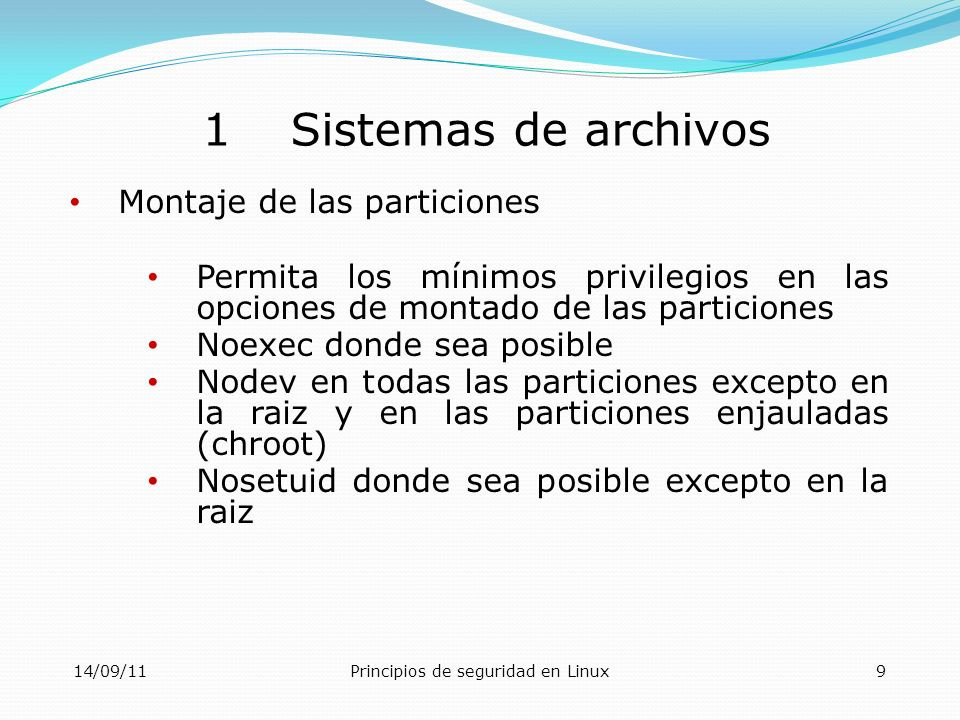 14/09/11Principios de seguridad en Linux10 1Sistemas de archivos Montaje de las particiones auto - Mount automatically at boot, or when the command mount -a is issued.