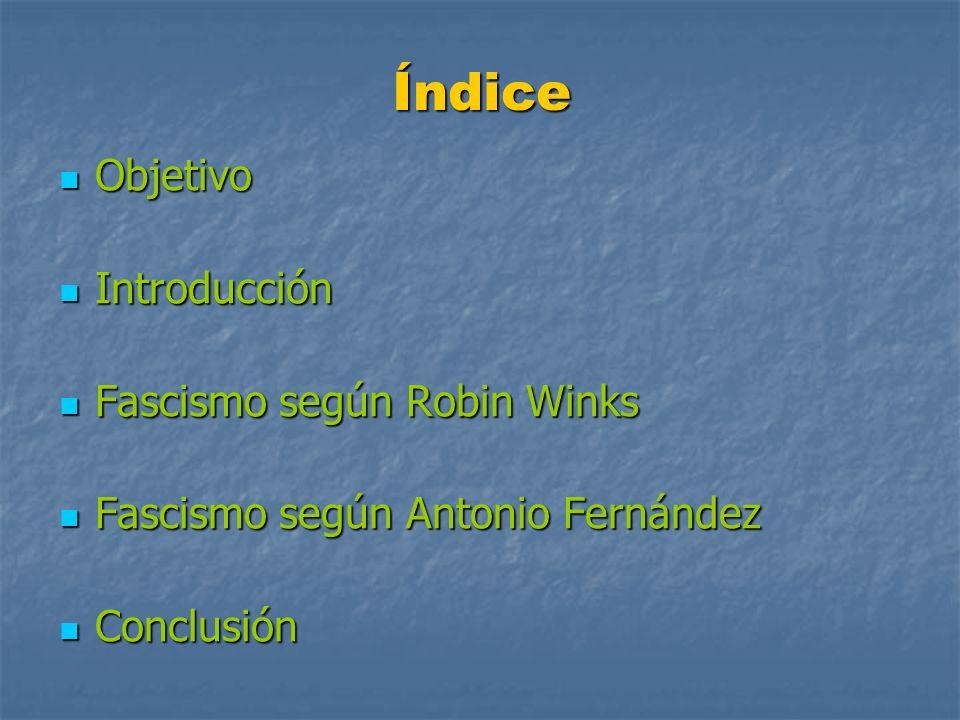 Índice Objetivo Objetivo Introducción Introducción Fascismo según Robin Winks Fascismo según Robin Winks Fascismo según Antonio Fernández Fascismo seg