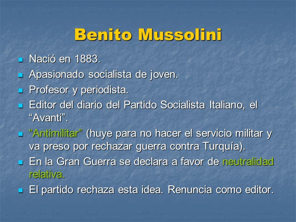Benito Mussolini Nació en 1883. Nació en 1883. Apasionado socialista de joven. Apasionado socialista de joven. Profesor y periodista. Profesor y perio