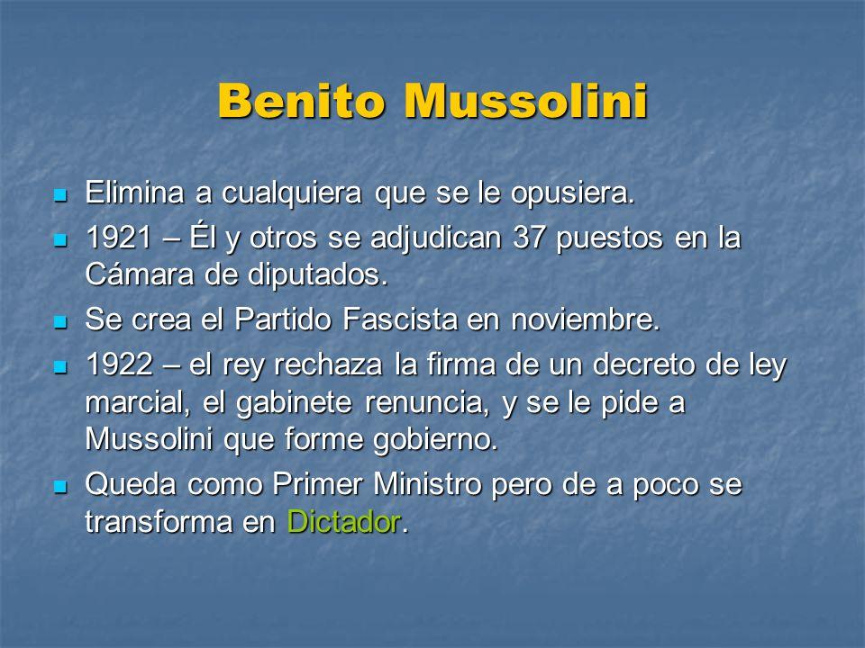 Benito Mussolini Elimina a cualquiera que se le opusiera. Elimina a cualquiera que se le opusiera. 1921 – Él y otros se adjudican 37 puestos en la Cám