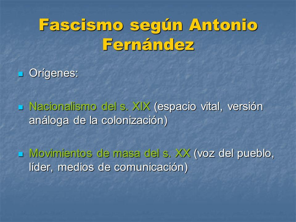Fascismo según Antonio Fernández Orígenes: Orígenes: Nacionalismo del s. XIX (espacio vital, versión análoga de la colonización) Nacionalismo del s. X