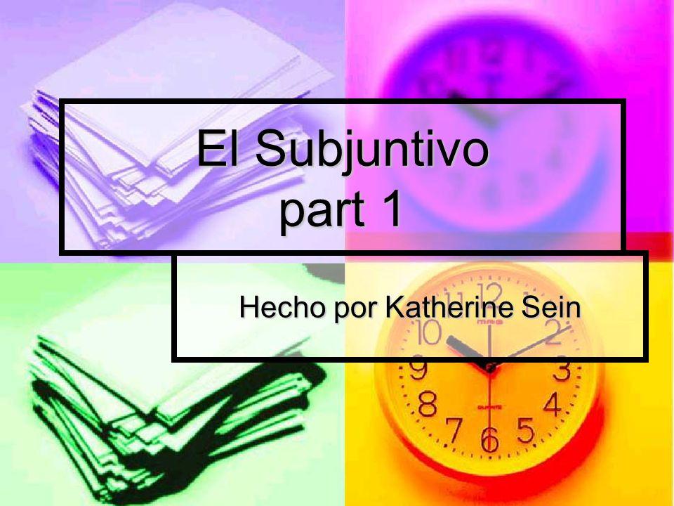 El Subjuntivo part 1 Hecho por Katherine Sein
