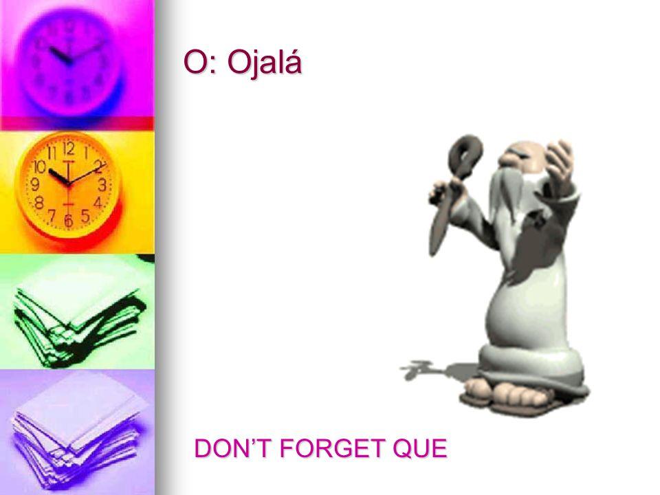 O: Ojalá DONT FORGET QUE