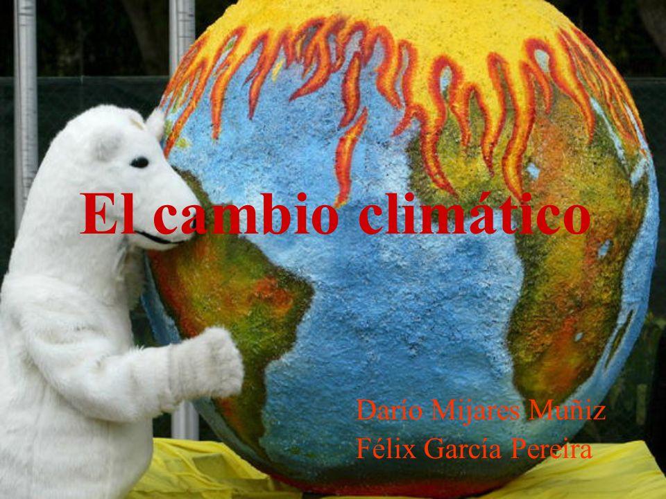 El cambio climático Darío Mijares Muñiz Félix García Pereira