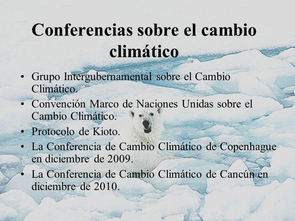 Conferencias sobre el cambio climático Grupo Intergubernamental sobre el Cambio Climático. Convención Marco de Naciones Unidas sobre el Cambio Climáti