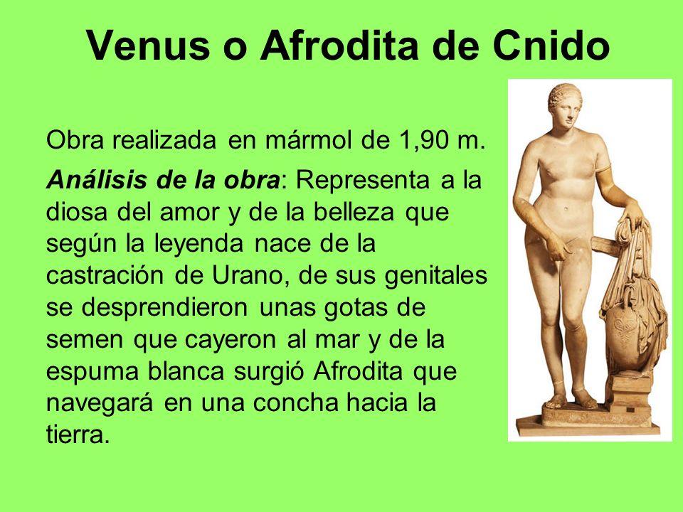 Venus o Afrodita de Cnido Obra realizada en mármol de 1,90 m. Análisis de la obra: Representa a la diosa del amor y de la belleza que según la leyenda