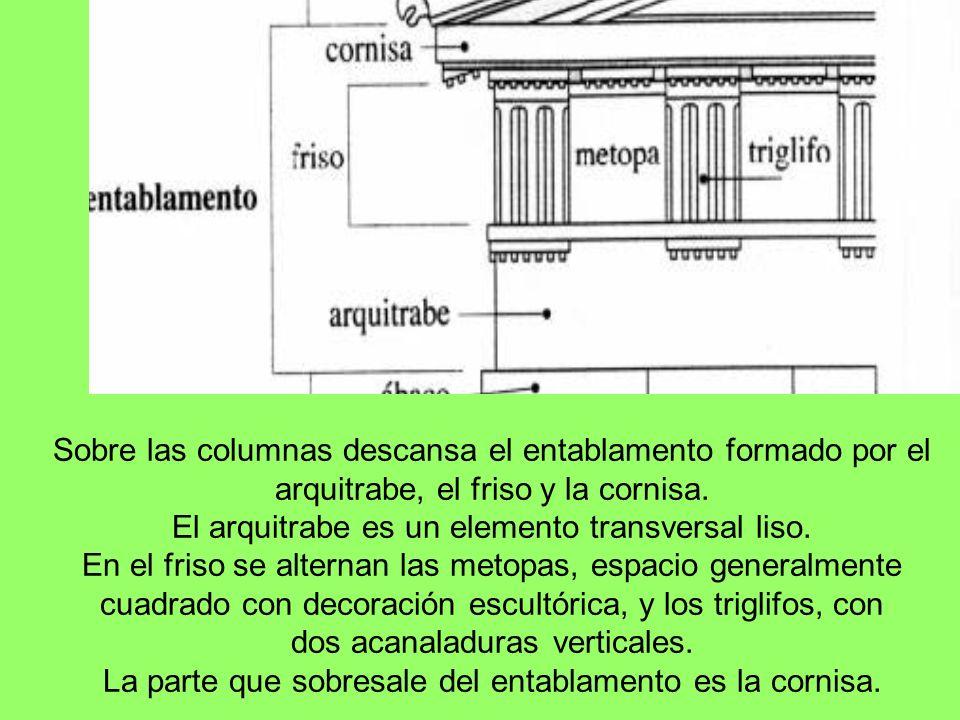 Sobre las columnas descansa el entablamento formado por el arquitrabe, el friso y la cornisa. El arquitrabe es un elemento transversal liso. En el fri