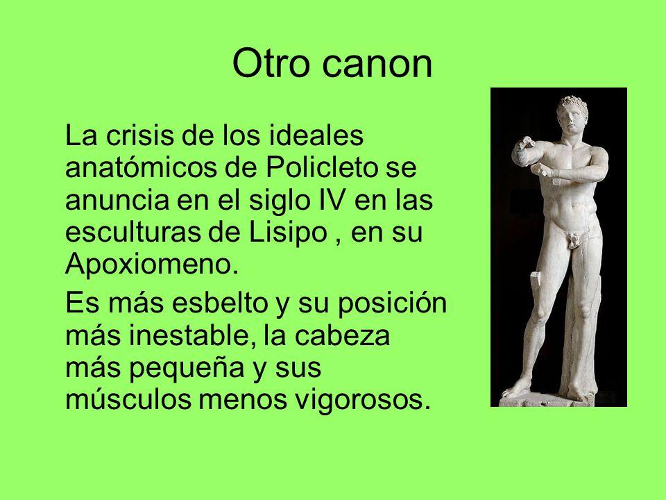 Otro canon La crisis de los ideales anatómicos de Policleto se anuncia en el siglo IV en las esculturas de Lisipo, en su Apoxiomeno. Es más esbelto y