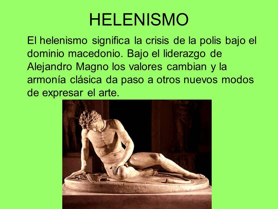 HELENISMO El helenismo significa la crisis de la polis bajo el dominio macedonio. Bajo el liderazgo de Alejandro Magno los valores cambian y la armoní