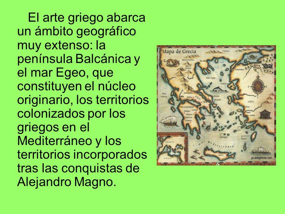 El arte griego abarca un ámbito geográfico muy extenso: la península Balcánica y el mar Egeo, que constituyen el núcleo originario, los territorios co