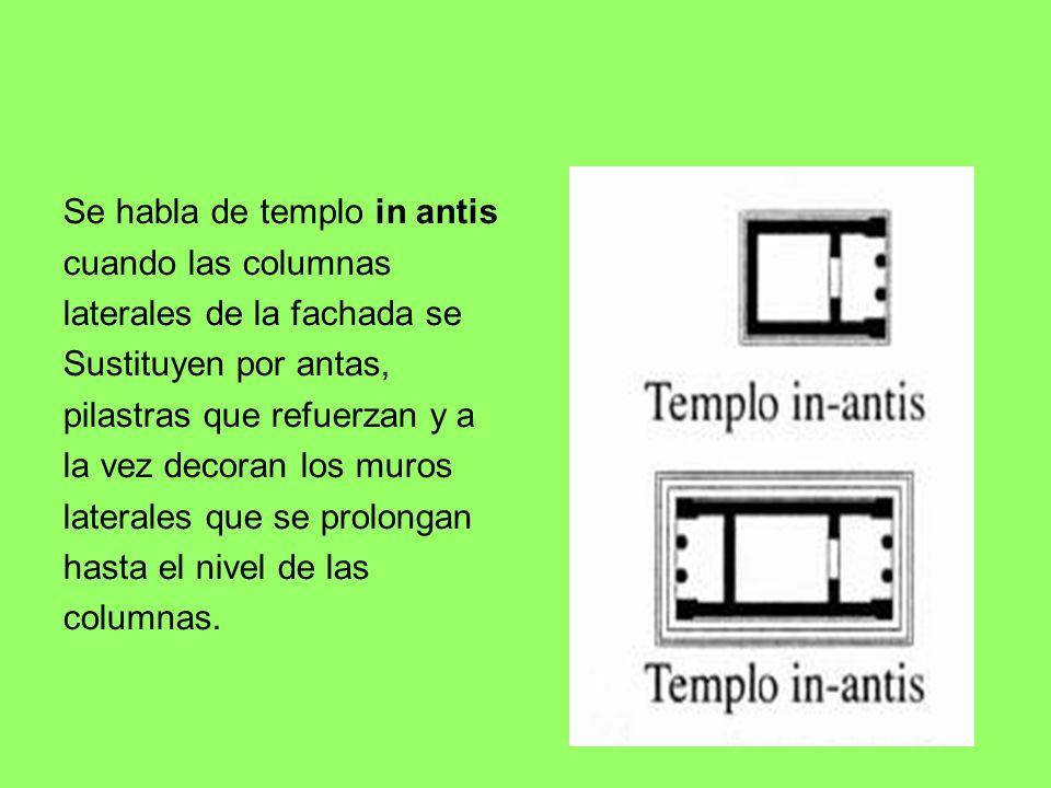 Se habla de templo in antis cuando las columnas laterales de la fachada se Sustituyen por antas, pilastras que refuerzan y a la vez decoran los muros