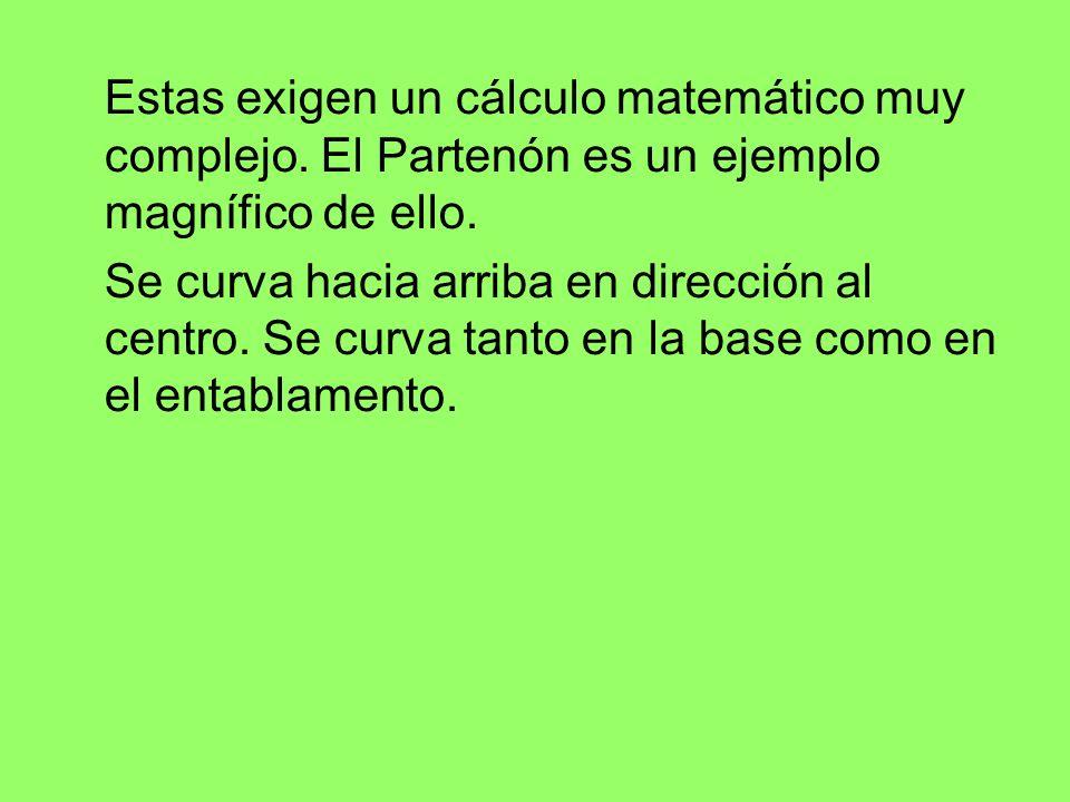 Estas exigen un cálculo matemático muy complejo. El Partenón es un ejemplo magnífico de ello. Se curva hacia arriba en dirección al centro. Se curva t