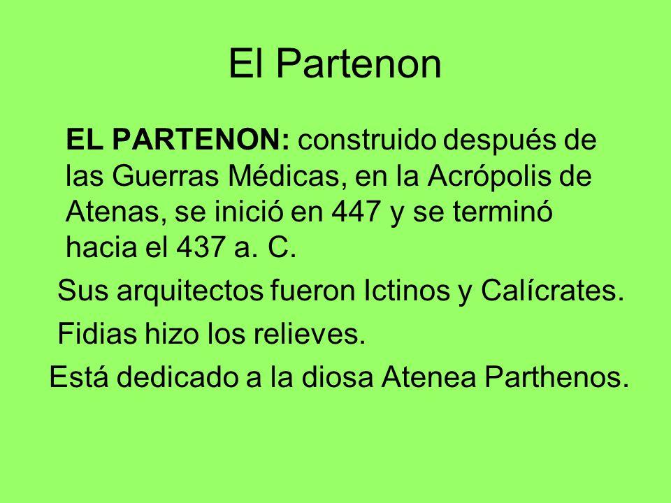 El Partenon EL PARTENON: construido después de las Guerras Médicas, en la Acrópolis de Atenas, se inició en 447 y se terminó hacia el 437 a. C. Sus ar