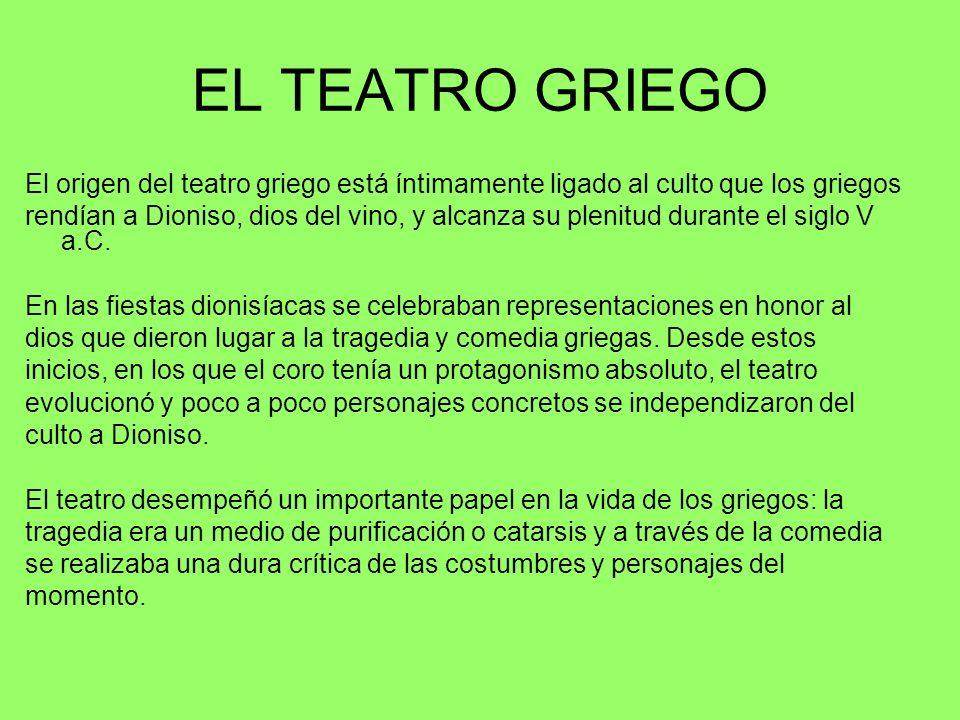 EL TEATRO GRIEGO El origen del teatro griego está íntimamente ligado al culto que los griegos rendían a Dioniso, dios del vino, y alcanza su plenitud
