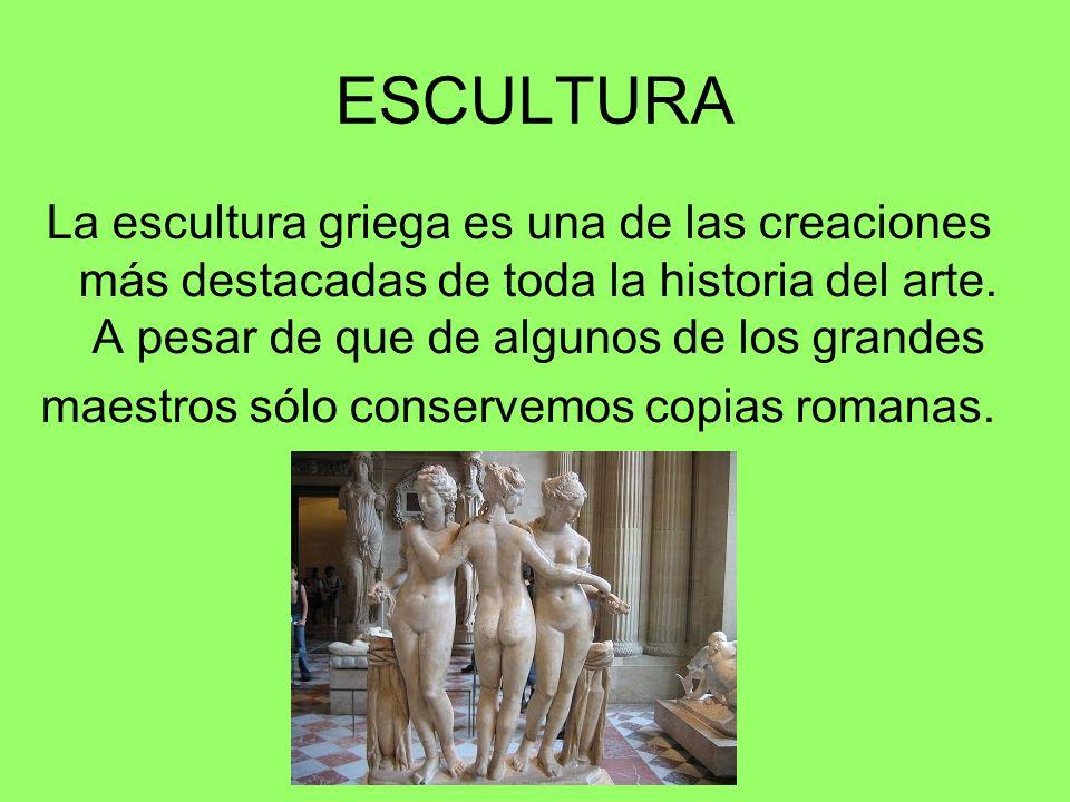 ESCULTURA La escultura griega es una de las creaciones más destacadas de toda la historia del arte. A pesar de que de algunos de los grandes maestros