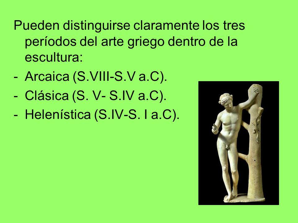 Pueden distinguirse claramente los tres períodos del arte griego dentro de la escultura: -Arcaica (S.VIII-S.V a.C). -Clásica (S. V- S.IV a.C). -Helení