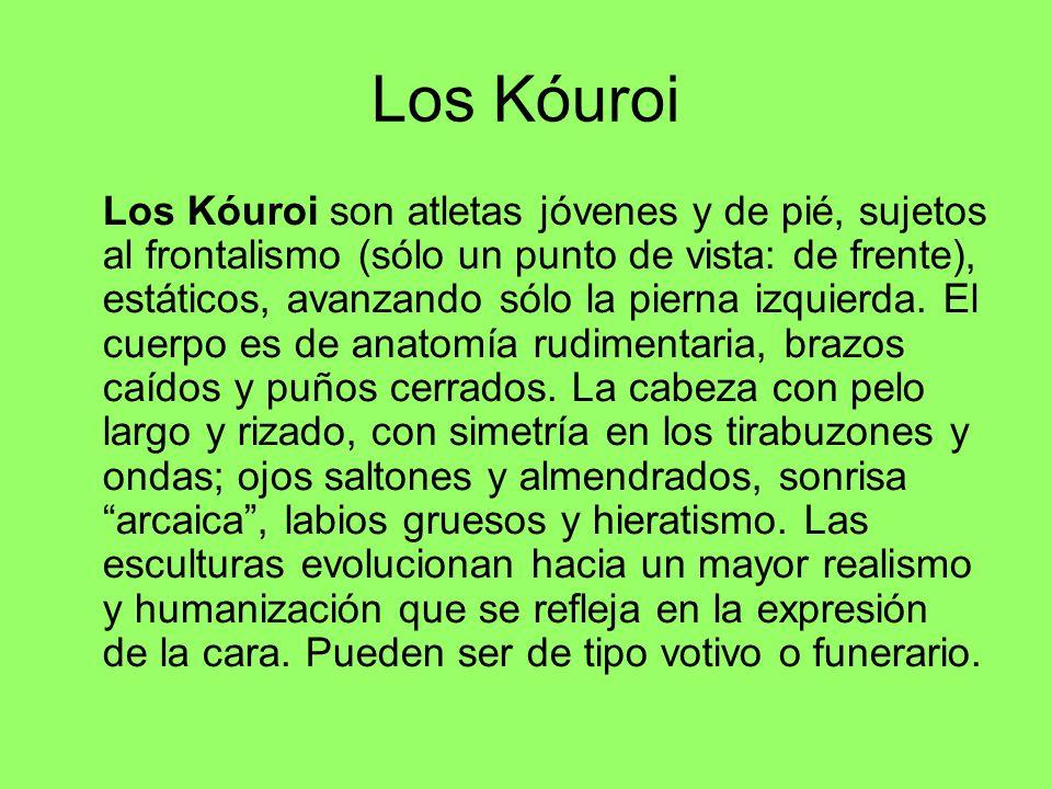 Los Kóuroi Los Kóuroi son atletas jóvenes y de pié, sujetos al frontalismo (sólo un punto de vista: de frente), estáticos, avanzando sólo la pierna iz