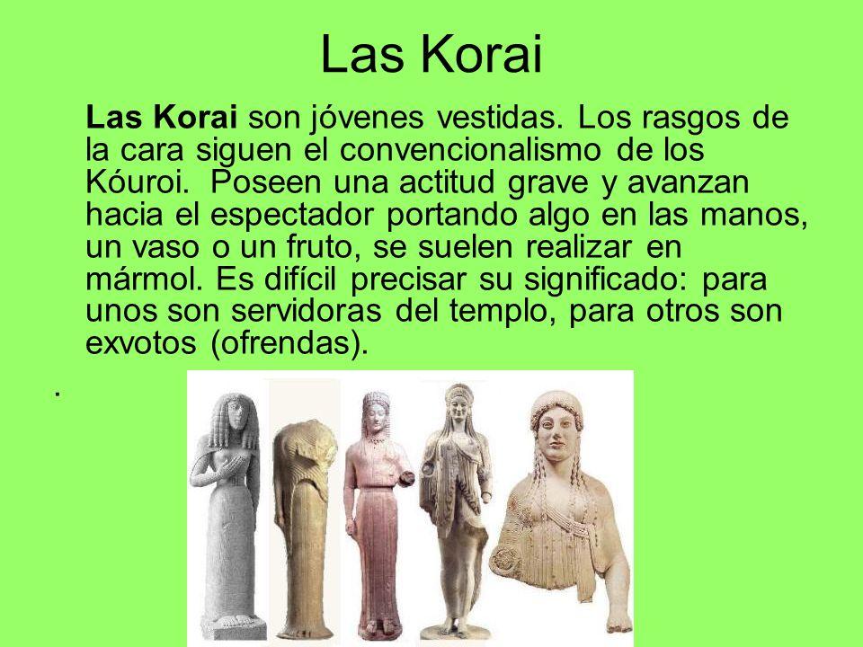 Las Korai Las Korai son jóvenes vestidas. Los rasgos de la cara siguen el convencionalismo de los Kóuroi. Poseen una actitud grave y avanzan hacia el