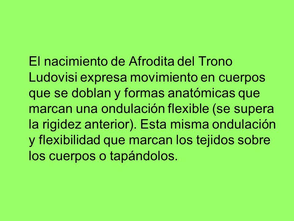 El nacimiento de Afrodita del Trono Ludovisi expresa movimiento en cuerpos que se doblan y formas anatómicas que marcan una ondulación flexible (se su