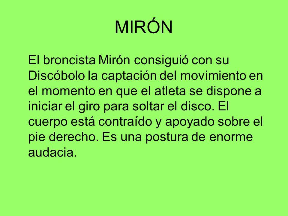 MIRÓN El broncista Mirón consiguió con su Discóbolo la captación del movimiento en el momento en que el atleta se dispone a iniciar el giro para solta