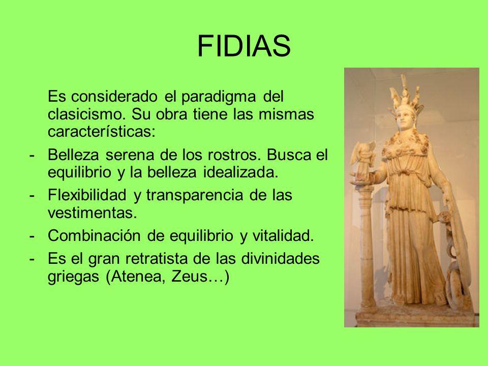 FIDIAS Es considerado el paradigma del clasicismo. Su obra tiene las mismas características: -Belleza serena de los rostros. Busca el equilibrio y la
