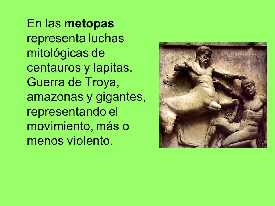En las metopas representa luchas mitológicas de centauros y lapitas, Guerra de Troya, amazonas y gigantes, representando el movimiento, más o menos vi