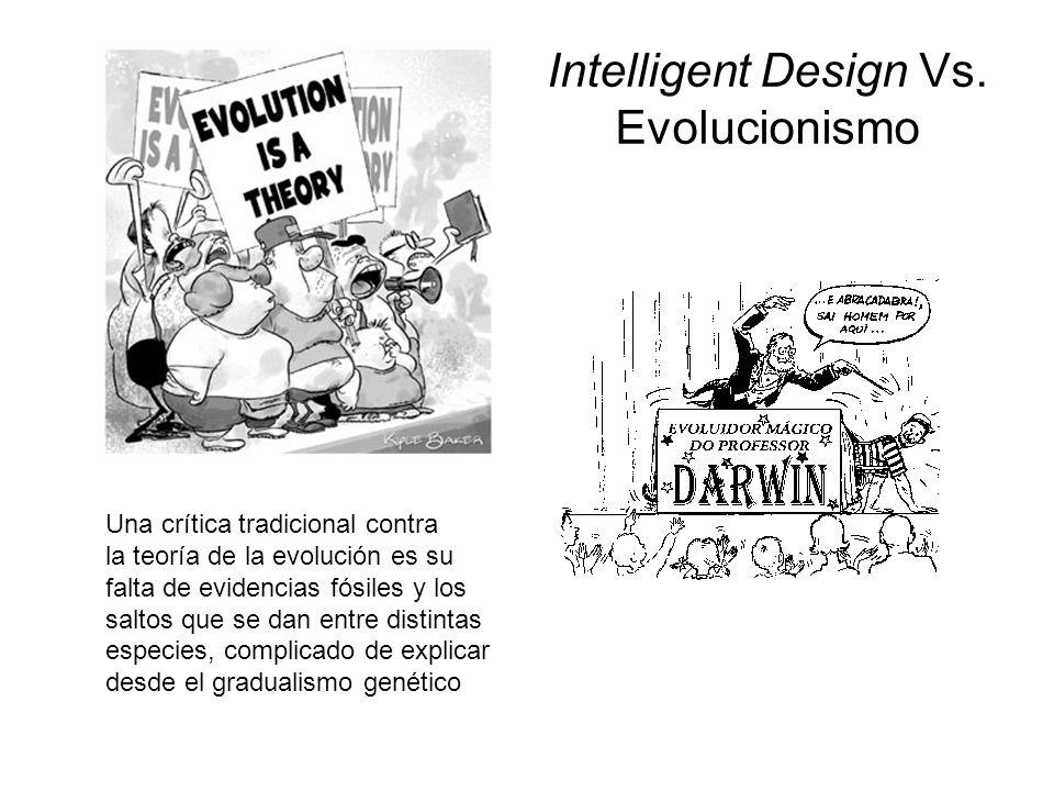 Intelligent Design Vs. Evolucionismo Una crítica tradicional contra la teoría de la evolución es su falta de evidencias fósiles y los saltos que se da