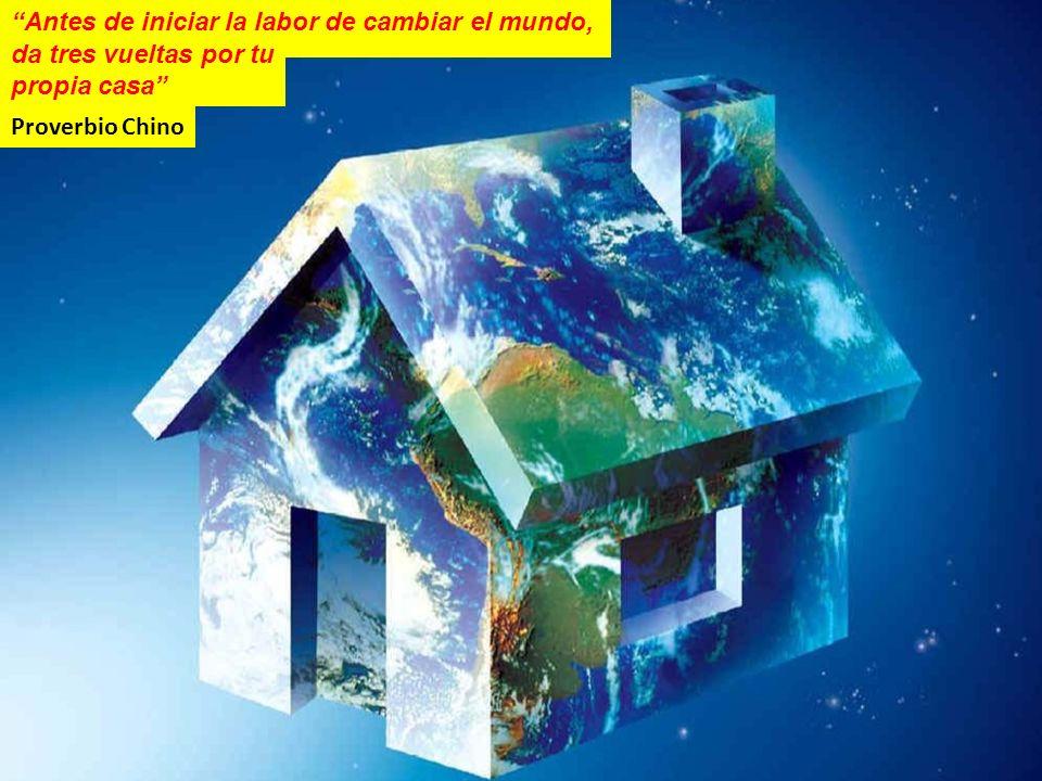 Antes de iniciar la labor de cambiar el mundo, Proverbio Chino da tres vueltas por tu propia casa