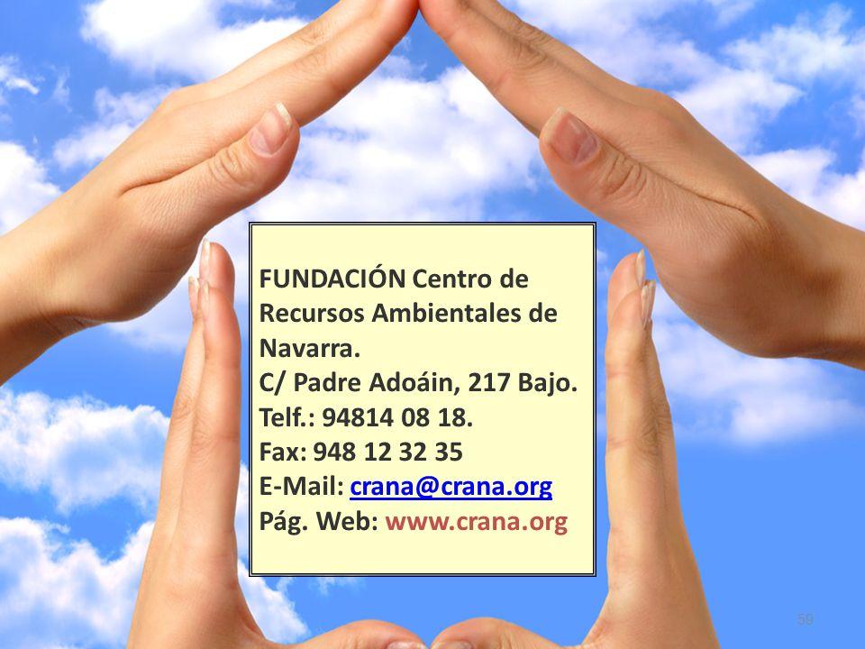 59 FUNDACIÓN Centro de Recursos Ambientales de Navarra. C/ Padre Adoáin, 217 Bajo. Telf.: 94814 08 18. Fax: 948 12 32 35 E-Mail: crana@crana.org Pág.