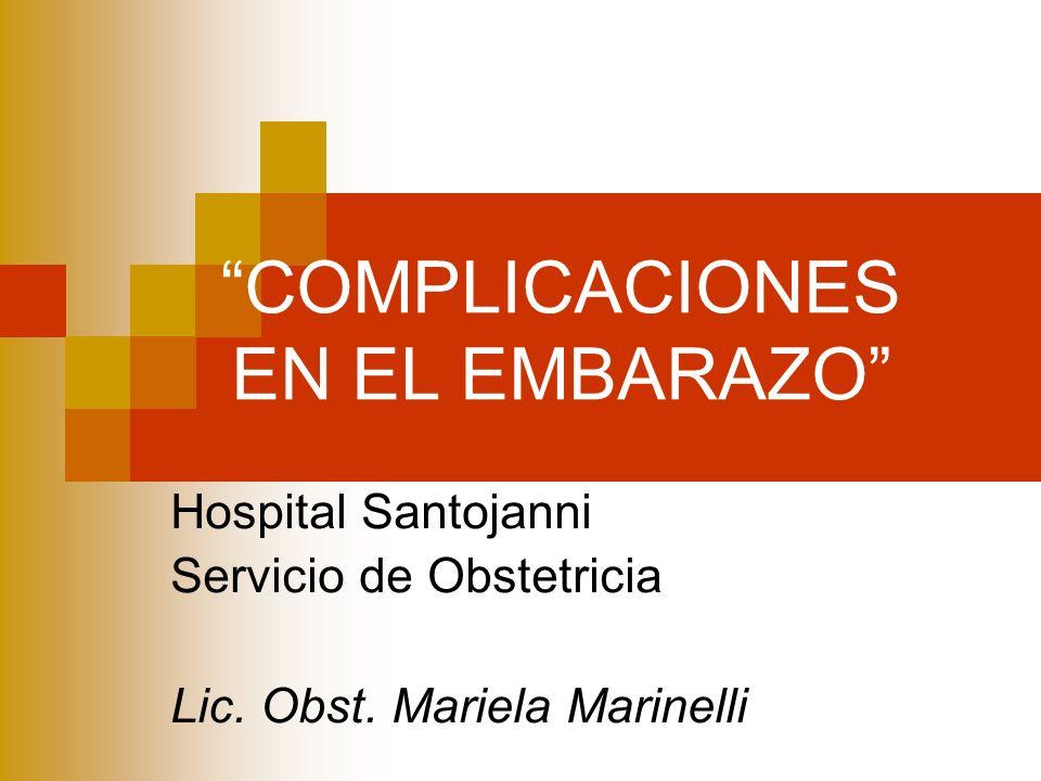 COMPLICACIONES EN EL EMBARAZO Hospital Santojanni Servicio de Obstetricia Lic. Obst. Mariela Marinelli