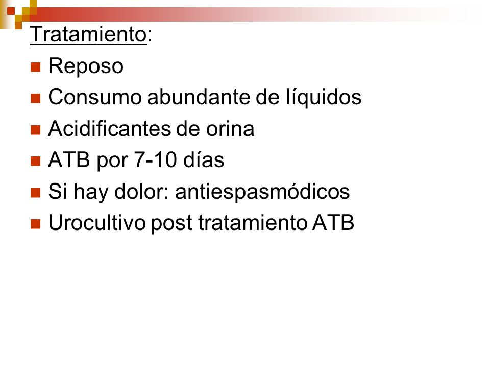 Tratamiento: Reposo Consumo abundante de líquidos Acidificantes de orina ATB por 7-10 días Si hay dolor: antiespasmódicos Urocultivo post tratamiento