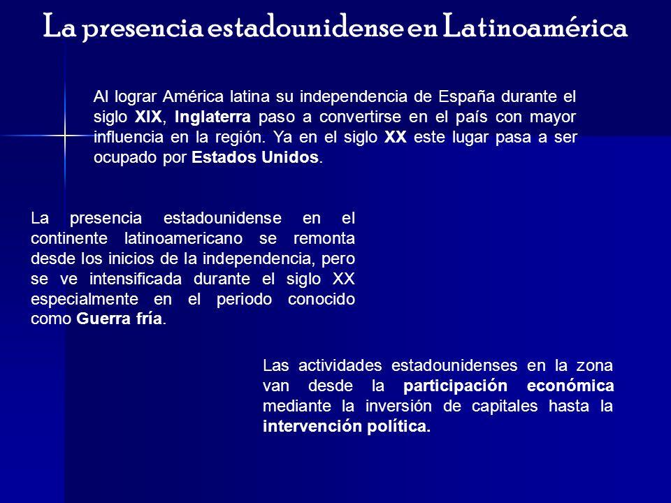 La presencia estadounidense en Latinoamérica Al lograr América latina su independencia de España durante el siglo XIX, Inglaterra paso a convertirse e