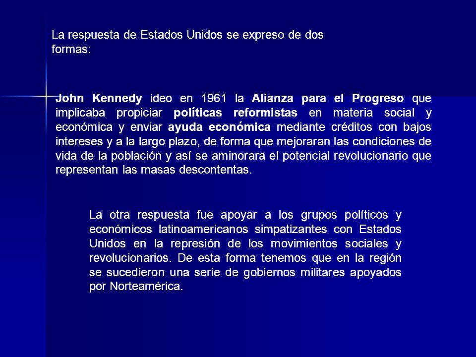 John Kennedy ideo en 1961 la Alianza para el Progreso que implicaba propiciar políticas reformistas en materia social y económica y enviar ayuda econó