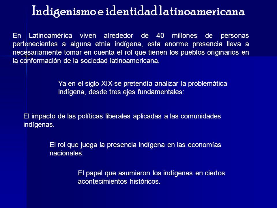 Indigenismo e identidad latinoamericana En Latinoamérica viven alrededor de 40 millones de personas pertenecientes a alguna etnia indígena, esta enorm