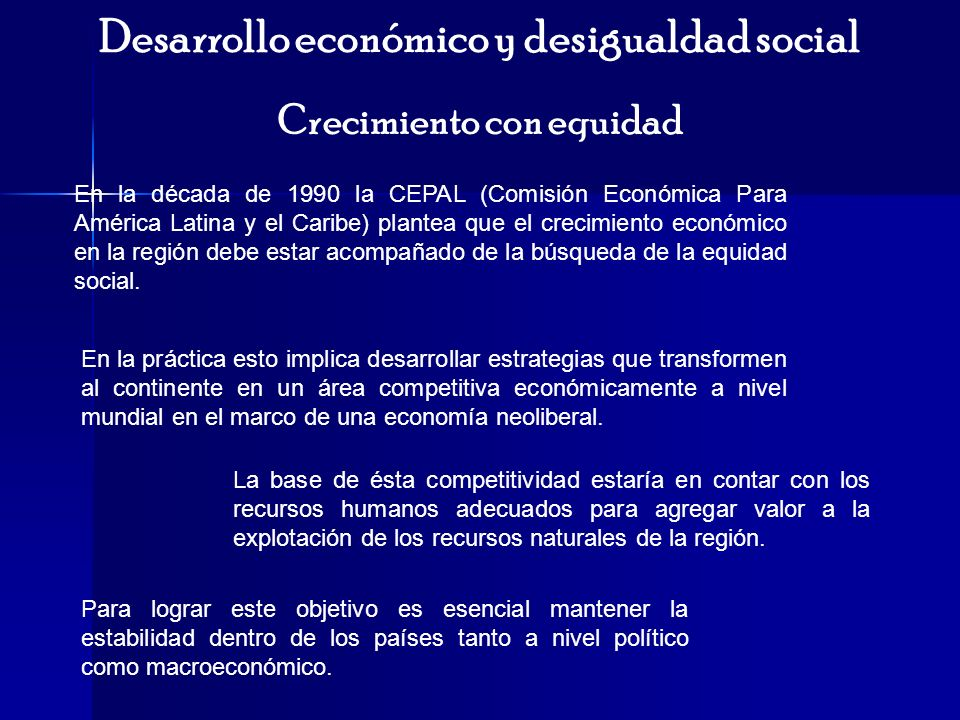 Desarrollo económico y desigualdad social En la década de 1990 la CEPAL (Comisión Económica Para América Latina y el Caribe) plantea que el crecimient