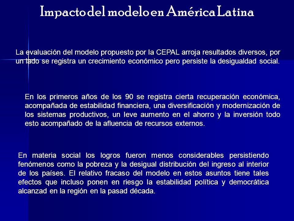 Impacto del modelo en América Latina La evaluación del modelo propuesto por la CEPAL arroja resultados diversos, por un lado se registra un crecimient