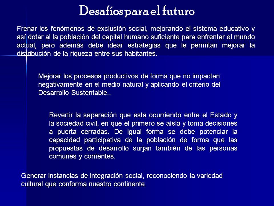 Desafíos para el futuro Frenar los fenómenos de exclusión social, mejorando el sistema educativo y así dotar al la población del capital humano sufici