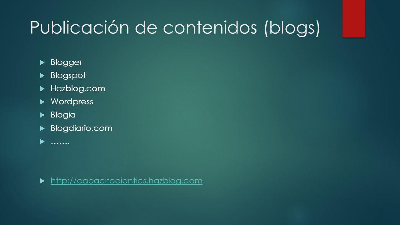 Blogger Blogspot Hazblog.com Wordpress Blogia Blogdiario.com ……. http://capacitaciontics.hazblog.com Publicación de contenidos (blogs)