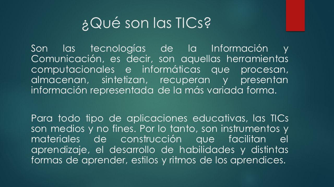 ¿Qué son las TICs? Son las tecnologías de la Información y Comunicación, es decir, son aquellas herramientas computacionales e informáticas que proces