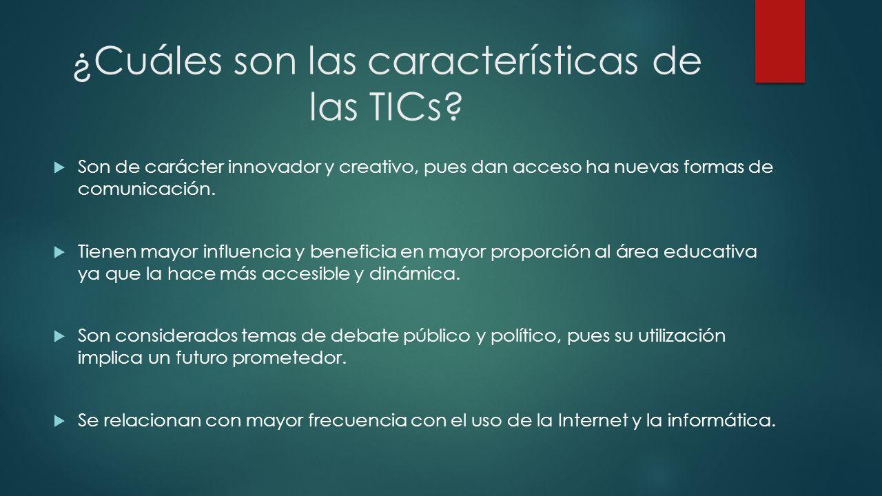 ¿Cuáles son las características de las TICs? Son de carácter innovador y creativo, pues dan acceso ha nuevas formas de comunicación. Tienen mayor infl