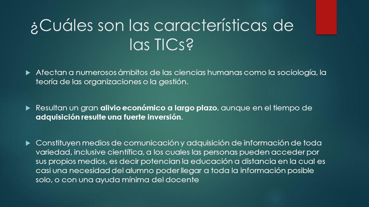¿Cuáles son las características de las TICs? Afectan a numerosos ámbitos de las ciencias humanas como la sociología, la teoría de las organizaciones o