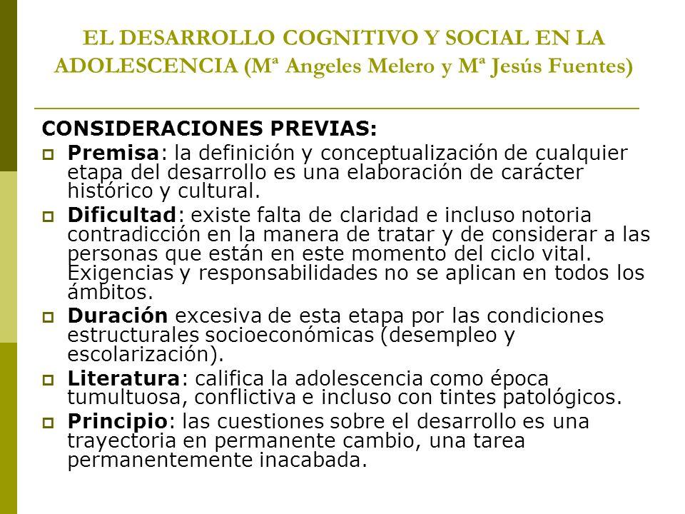 EL DESARROLLO COGNITIVO Y SOCIAL EN LA ADOLESCENCIA (Mª Angeles Melero y Mª Jesús Fuentes) CONSIDERACIONES PREVIAS: Premisa: la definición y conceptua