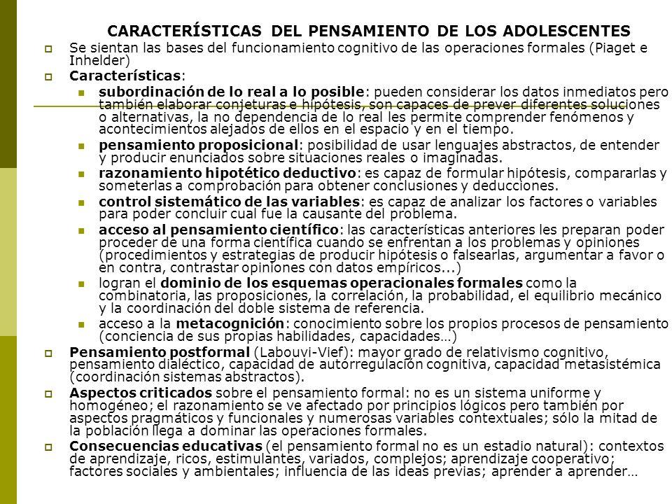 CARACTERÍSTICAS DEL PENSAMIENTO DE LOS ADOLESCENTES Se sientan las bases del funcionamiento cognitivo de las operaciones formales (Piaget e Inhelder)
