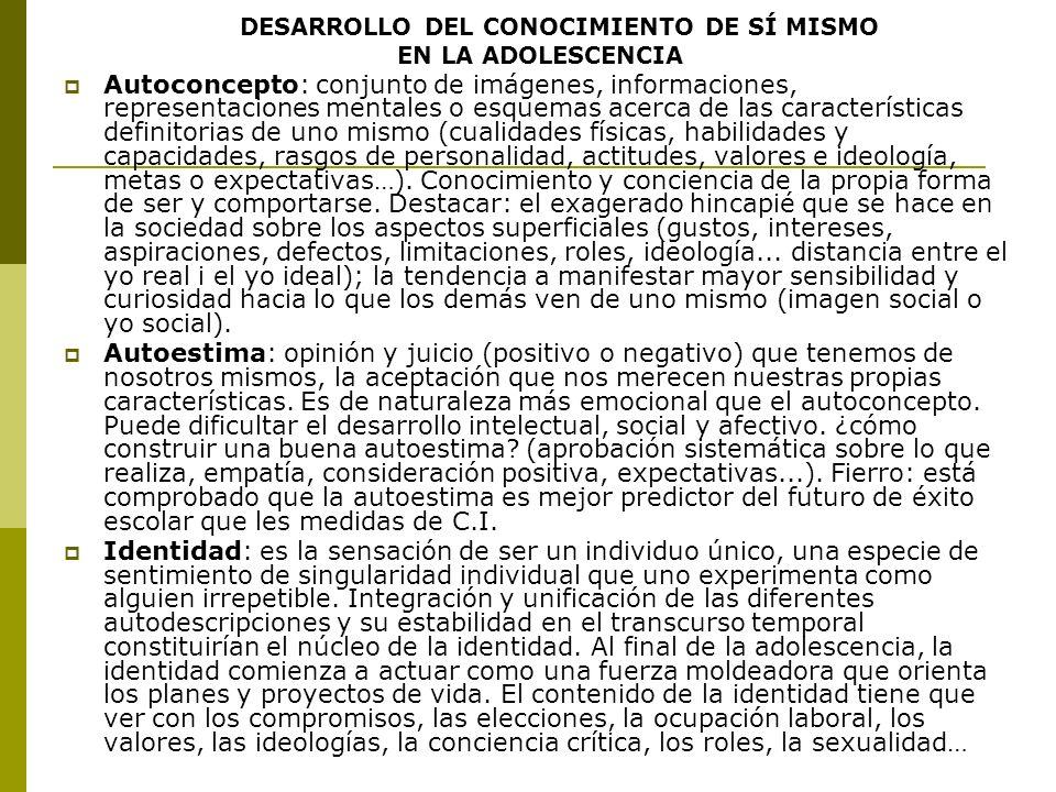 DESARROLLO DEL CONOCIMIENTO DE SÍ MISMO EN LA ADOLESCENCIA Autoconcepto: conjunto de imágenes, informaciones, representaciones mentales o esquemas ace