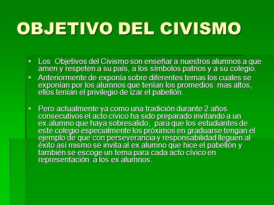 OBJETIVO DEL CIVISMO Los Objetivos del Civismo son enseñar a nuestros alumnos a que amen y respeten a su país, a los símbolos patrios y a su colegio.