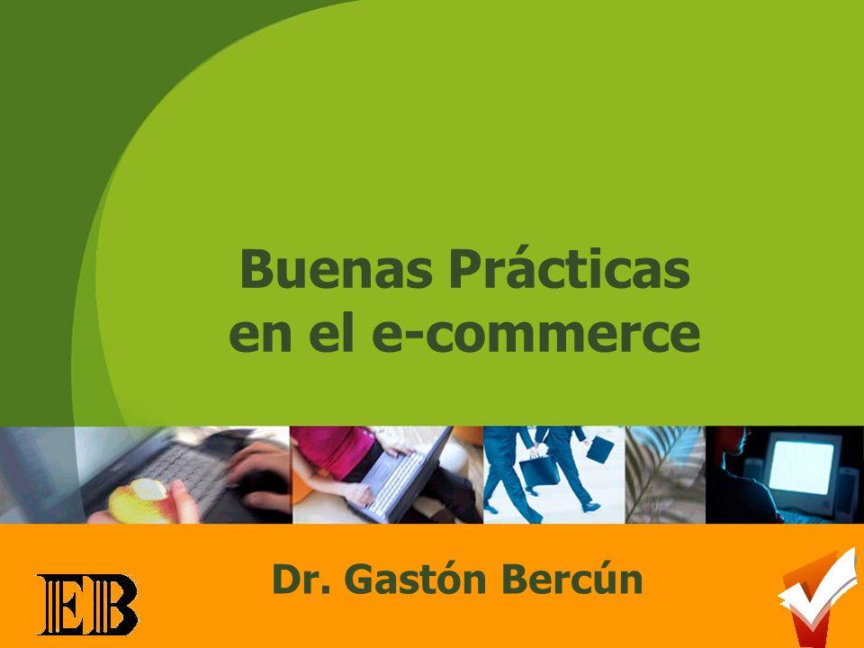 1 Buenas Prácticas en el e-commerce Dr. Gastón Bercún